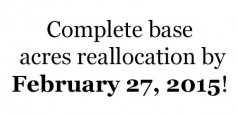 Complete base acres reallocation by February 27, 2015.